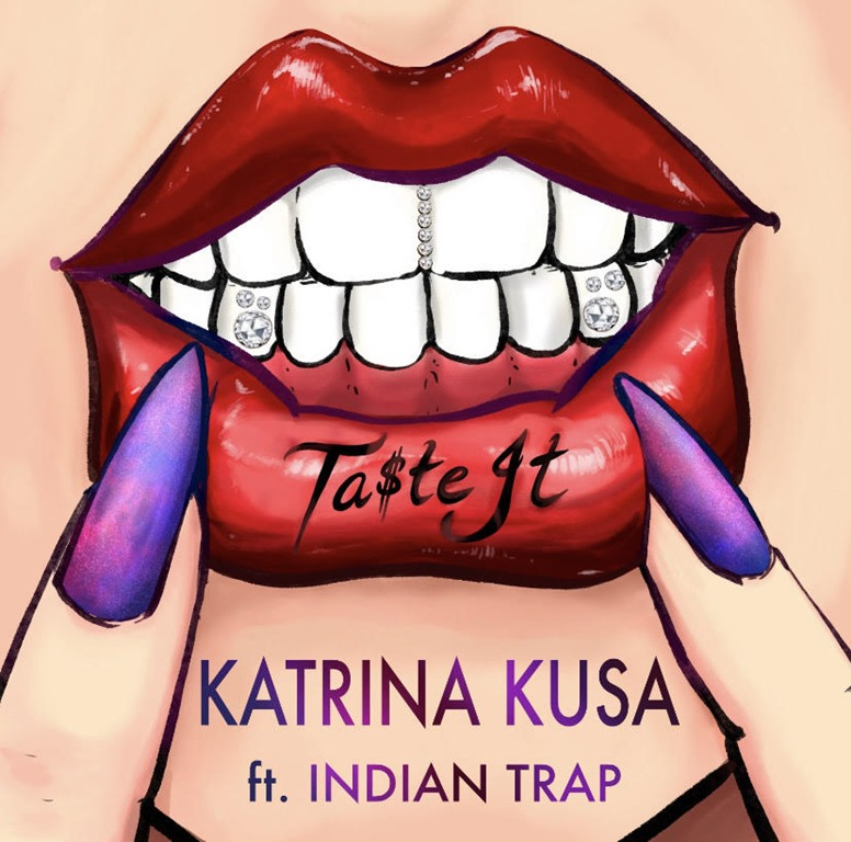'Katrina Kusa' spits out a sexy niche Rap sound produced by the worlds best Trap producer 'Indian Trap' with hot single 'Ta$te It'