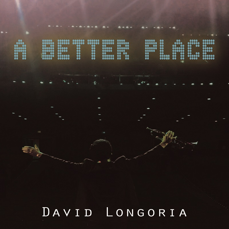 "David Longoria releases ""A BETTER PLACE"" new Jazz album"