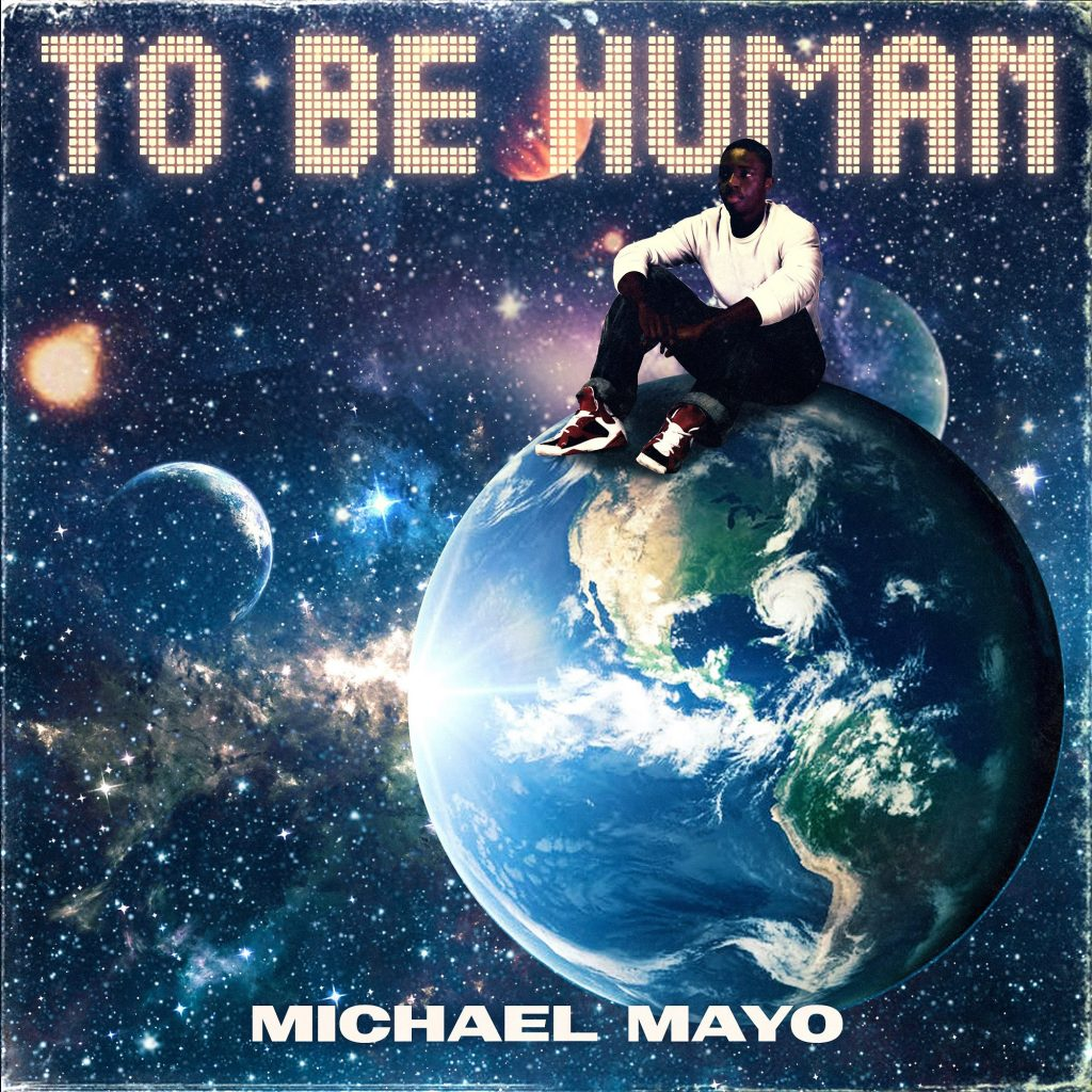Producer Michael Mayo has released his latest album called 'To Be Human'